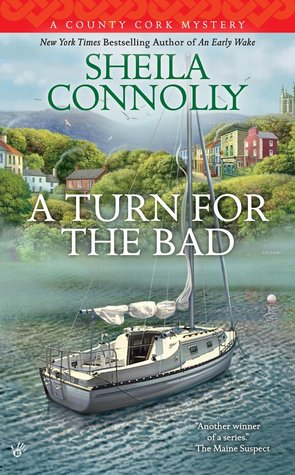 A TURN FOR THE BAD (COUNTY CORK, BOOK #4) BY SHEILA CONNOLLY: BOOK REVIEW