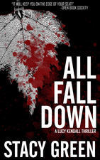 ALL FALL DOWN (LUCY KENDALL #4) BY STACY GREEN: BOOK REVIEW