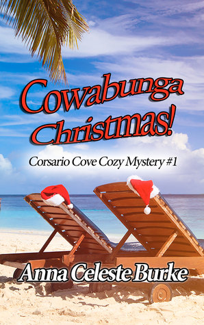 COWABUNGA CHRISTMAS! (CORSARIO COVE COZY MYSTERY #1) BY ANNA CELESTE BURKE: BOOK REVIEW