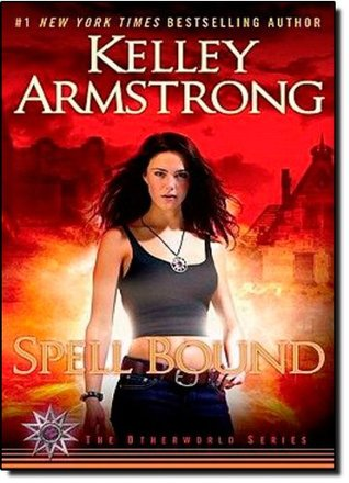 SPELL BOUND (WOMEN OF THE OTHERWORLD, BOOK #12) BY KELLEY ARMSTRONG: BOOK REVIEW