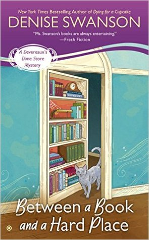 BETWEEN A BOOK AND A HARD PLACE (A DEVEREAUX'S DIME STORE MYSTERY, BOOK #5) BY DENISE SWANSON: BOOK REVIEW
