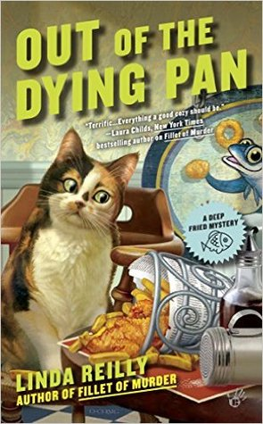 OUT OF THE DYING PAN (DEEP FRIED MYSTERY, BOOK #2) BY LINDA REILLY: BOOK REVIEW
