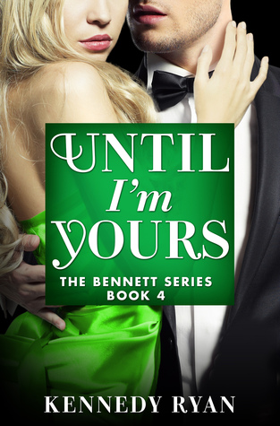 UNTIL I'M YOURS (THE BENNETTS, BOOK #4) BY KENNEDY RYAN: BOOK REVIEW