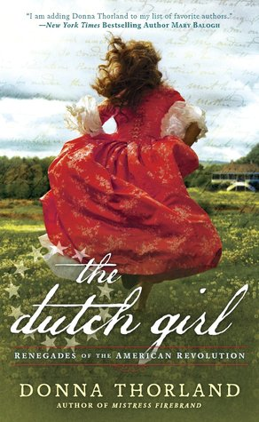 THE DUTCH GIRL (RENEGADES OF THE AMERICAN REVOLUTION SERIES, BOOK #4) BY DONNA THORLAND: BOOK REVIW