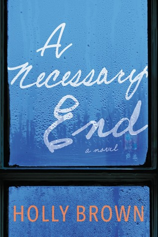 A NECESSARY END BY HOLLY BROWN: BOOK REVIEW