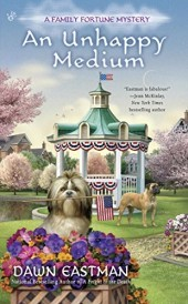 AN UNHAPPY MEDIUM (A FAMILY FORTUNE MYSTERY, BOOK #4) BY DAWN EASTMAN: BOOK REVIEW