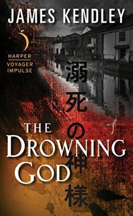 THE DROWNING GOD BY JAMES KENDLEY: BOOK REVIEW