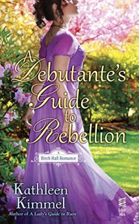 A DEBUTANTE'S GUIDE TO REBELLION (BIRCH HALL ROMANCE, BOOK #1.5) BY KATHLEEN KIMMEL: BOOK REVIEW