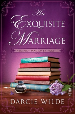 REGENCY MAKEOVER PART III: AN EXQUISITE MARRIAGE (REGENCY MAKEOVER #3) BY DARCIE WILDE: BOOK REVIEW