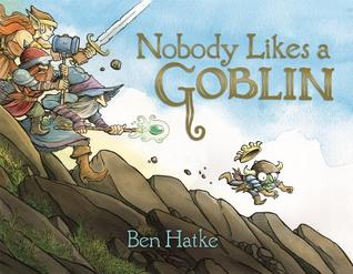 NOBODY LIKES A GOBLIN BY BEN HATKE: BOOK REVIEW