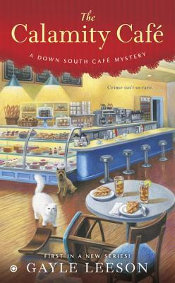 THE CALAMITY CAFÉ (DOWN SOUTH CAFE MYSTERY, BOOK #1) BY GAYLE LEESON: BOOK REVIEW