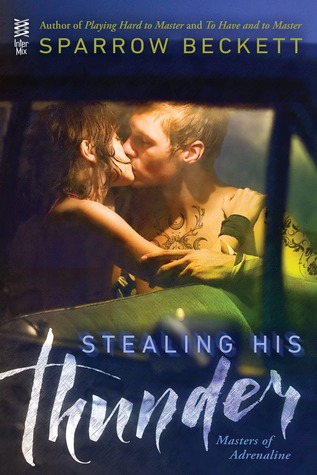 STEALING HIS THUNDER (MASTERS OF ADRENALINE, BOOK #1) BY SPARROW BECKETT: BOOK REVIEW