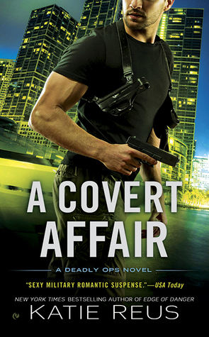 A COVERT AFFAIR (DEADLY OPS, BOOK #5) BY KATIE REUS: BOOK REVIEW