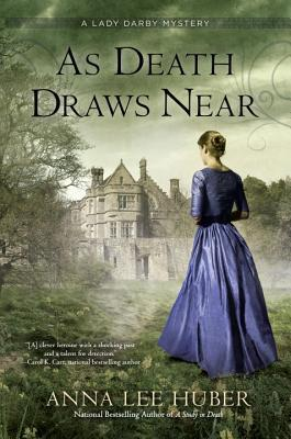 AS DEATH DRAWS NEAR (LADY DARBY MYSTERY #5) BY ANNA LEE HUBER: BOOK REVIEW
