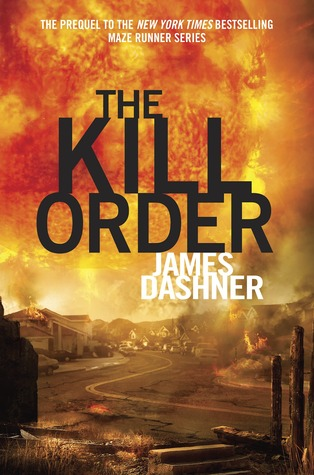 THE KILL ORDER (THE MAZE RUNNER, BOOK #0.5) BY JAMES DASHNER: BOOK REVIEW