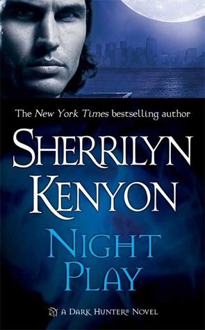 NIGHT PLAY (DARK-HUNTER, BOOK #5; WERE-HUNTER, BOOK #1) BY SHERRILYN KENYON: BOOK REVIEW