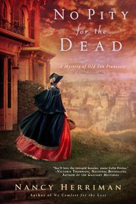 NO PITY FOR THE DEAD (A MYSTERY OF OLD SAN FRANCISCO, BOOK #2) BY NANCY HERRIMAN: BOOK REVIEW