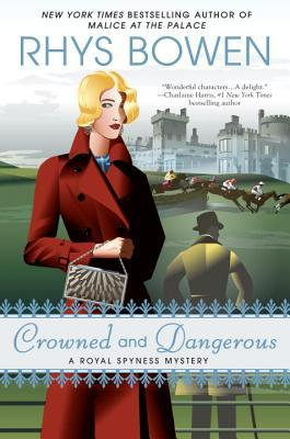 CROWNED AND DANGEROUS (HER ROYAL SPYNESS, BOOK #10) BY RHYS BOWEN: BOOK REVIEW