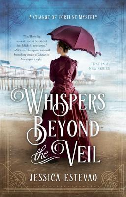 WHISPERS BEYOND THE VEIL (A CHANGE OF FORTUNE MYSTERY, BOOK #1) BY JESSICA ESTEVAO: BOOK REVIEW