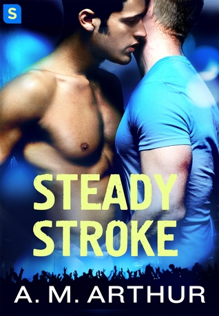 STEADY STROKE (OFF BEAT, BOOK #2) BY A.M. ARTHUR: BOOK REVIEW