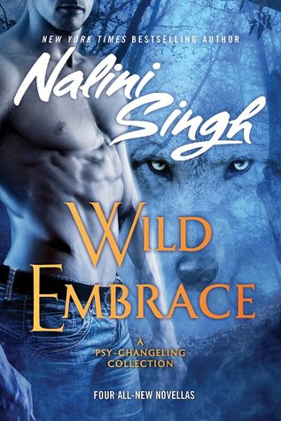 WILD EMBRACE (PSY-CHANGELING, BOOK #15.5) BY NALINI SINGH: BOOK REVIEW