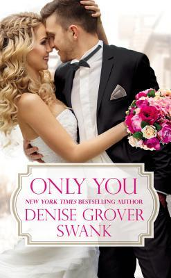 ONLY YOU (BACHELOR BROTHERHOOD, BOOK #1) BY DENISE GROVER SWANK: BOOK REVIEW