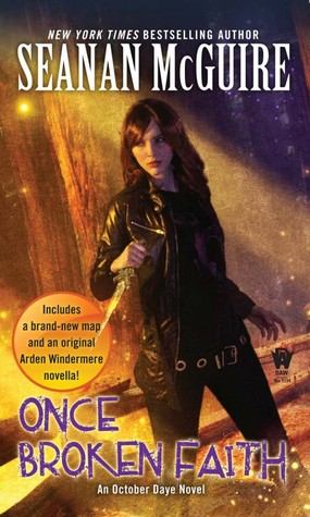 ONCE BROKEN FAITH (OCTOBER DAYE, BOOK#10) BY SEANAN MCGUIRE: BOOK REVIEW