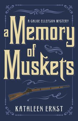 A MEMORY OF MUSKETS (CHLOE ELLEFSON MYSTERY #7) BY KATHLEEN ERNST: BOOK REVIEW