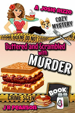 BUTTERED AND SCRAMBLED WITH MURDER (A JOSIE RIZZO COZY MYSTERY #4) BY J.R. PEARSON: BOOK REVIEW