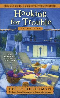 HOOKING FOR TROUBLE (A CROCHET MYSTERY, BOOK #11) BY BETTY HECHTMAN: BOOK REVIEW