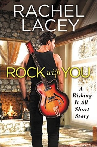 ROCK WITH YOU (RISKING IT ALL, BOOK #0.5) BY RACHEL LACEY: BOOK REVIEW