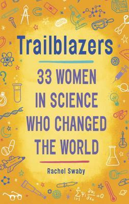 TRAILBLAZERS: 33 WOMEN IN SCIENCE WHO CHANGED THE WORLD BY RACHEL SWABY: BOOK REVIEW