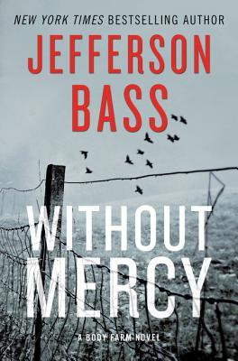 WITHOUT MERCY (BODY FARM, BOOK #10) BY JEFFERSON BASS: BOOK REVIEW