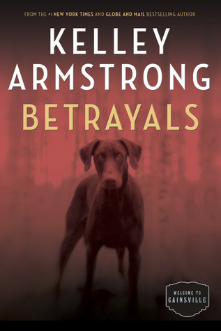 BETRAYALS (CAINSVILLE, BOOK #4) BY KELLEY ARMSTRONG: BOOK REVIEW