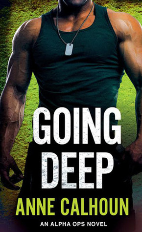 GOING DEEP (ALPHA OPS, BOOK #5) BY ANNE CALHOUN: BOOK REVIEW