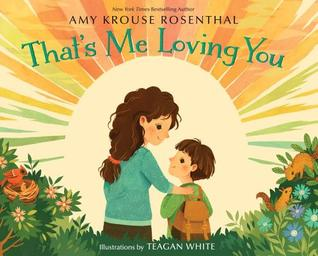 THAT'S ME LOVING YOU BY AMY KROUSE ROSENTHAL AND TEAGAN WHITE: BOOK REVIEW
