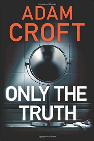 ONLY THE TRUTH BY ADAM CROFT: BOOK REVIEW