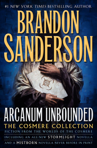 ARCANUM UNBOUNDED: THE COSMERE COLLECTION (THE STORMLIGHT ARCHIVE, BOOK #2.5) BY BRANDON SANDERSON: BOOK REVIEW