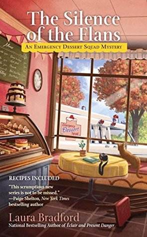 SILENCE OF THE FLANS (EMERGENCY DESSERT SQUAD MYSTERY #2) BY LAURA BRADFORD: BOOK REVIEW