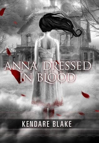 ANNA DRESSED IN BLOOD (ANNA, BOOK #1) BY KENDARE BLAKE: BOOK REVIEW