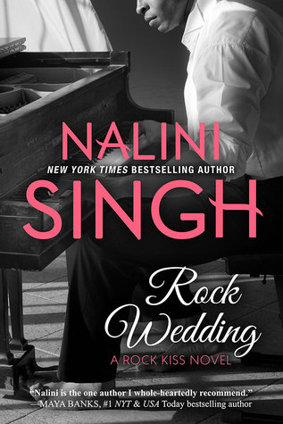 ROCK WEDDING (ROCK KISS, BOOK #4) BY NALINI SINGH: BOOK REVIEW