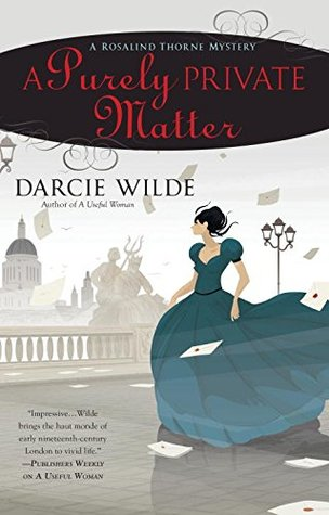 A PURELY PRIVATE MATTER (ROSALIND THORNE MYSTERY, BOOK #2) BY DARCIE WILDE: BOOK REVIEW