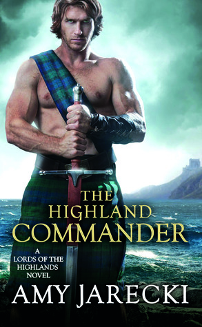 THE HIGHLAND COMMANDER (LORDS OF THE HIGHLANDS, BOOK #2) BY AMY JARECKI: BOOK REVIEW