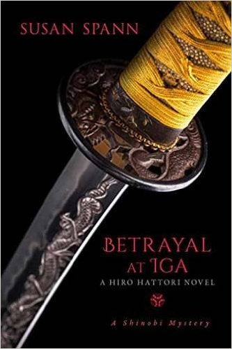 BETRAYAL AT IGA (SHINOBI MYSTERY, BOOK #5)BY SUSAN SPANN: BOOK REVIEW
