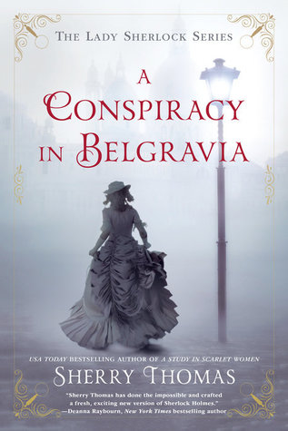 A CONSPIRACY IN BELGRAVIA (LADY SHERLOCK MYSTERY, BOOK #3) BY SHERRY THOMAS: BOOK REVIEW