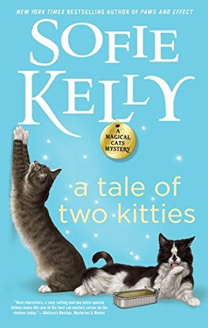 A TALE OF TWO KITTIES (A MAGICAL CATS MYSTERY, BOOK #9) BY SOFIE KELLY: BOOK REVIEW