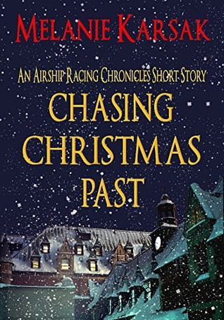 CHASING CHRISTMAS PAST (AN AIRSHIP RACING CHRONICLES PREQUEL) BY MELANIE KARSAK: BOOK REVIEW
