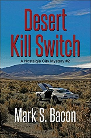 DESERT KILL SWITCH (A NOSTALGIA CITY MYSTERY, BOOK 2) BY MARK S. BACON: BOOK REVIEW