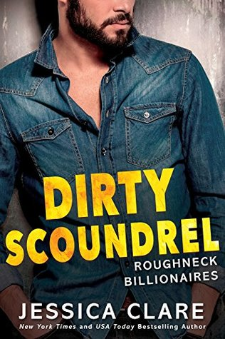 DIRTY SCOUNDREL (ROUGHNECK BILLIONAIRES #2) BY JESSICA CLARE: BOOK REVIEW