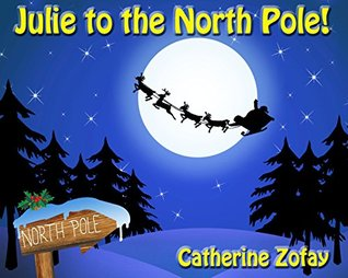 JULIE TO THE NORTH POLE! BY CATHERINE ZOFAY: BOOK REVIEW